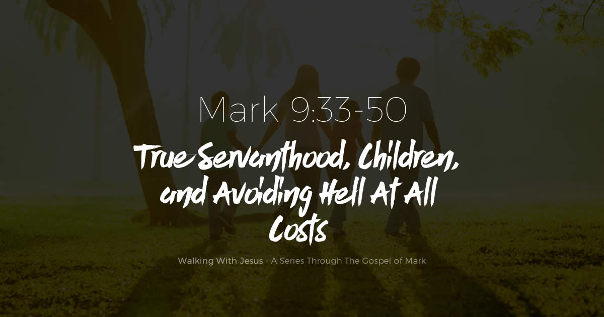 True Servanthood, Children, and Avoiding Hell At All Costs